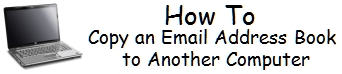 Copy an Email Address Book (Contact List) onto a New PC or into a New Email Program